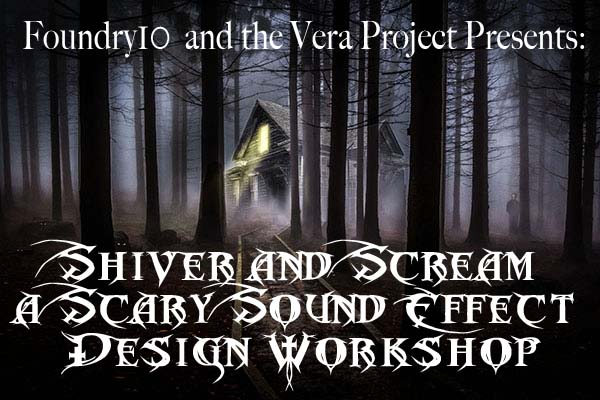 Shiver & Scream: A Scary Sound Effect Design Workshop – The Vera Project